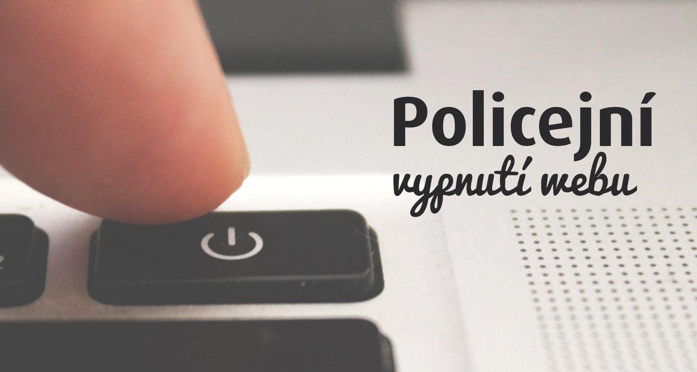 Proč mi NEVADÍ nová možnost vypnutí webu z rukou policie obrázek